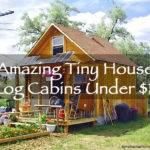 Amazing Tiny Houses Log Cabins Under