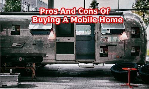 Pros Cons Buying Mobile Home Latest